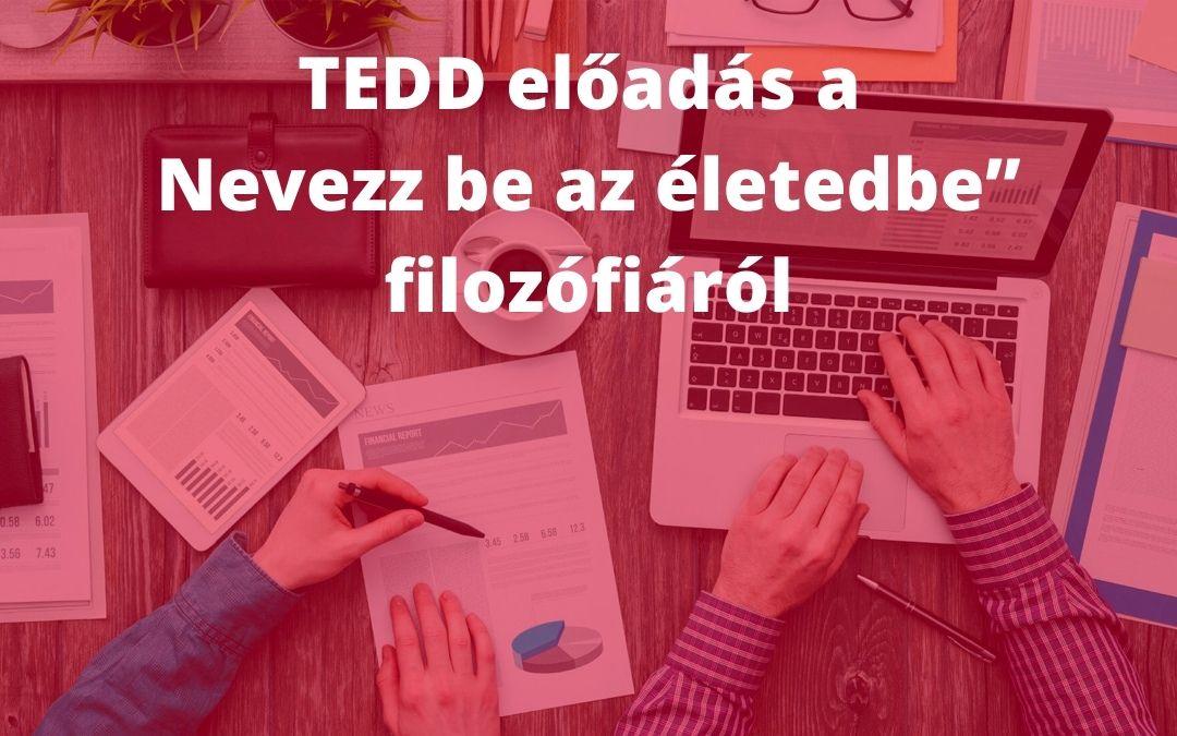 """TEDD előadás a """"nevezz be az életedbe"""" filozófiáról"""